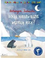 Dokąd niedźwiedzie wędrują nocą? - wiek 3+