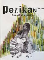 Pelikan. Opowieść z miasta - wiek 9+