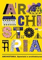 Archistoria. Opowieść o architekturze - wiek 8+